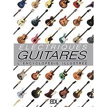 Guitares électriques : L'encyclopédie illustrée