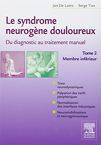 Le syndrome neurogne douloureux : De diagnostic au traitement manuel - Tome 2, membre infrieur