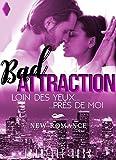 BAD Attraction / Loin Des Yeux... Près De Moi: (New Romance)