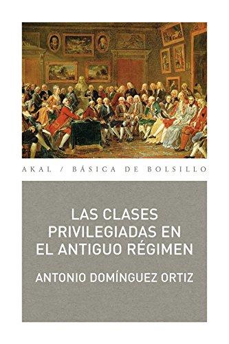 Las clases privilegiadas en el Antiguo Régimen (Básica de Bolsillo) por Antonio Domínguez Ortiz