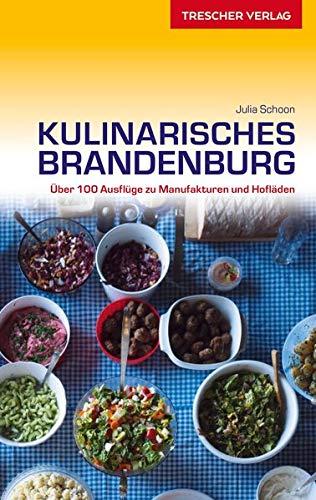 Reiseführer Kulinarisches Brandenburg: Über 100 Ausflüge zu Manufakturen und Hofläden (VLB Reihenkürzel: SM825 - Trescher-Reihe Reisen)