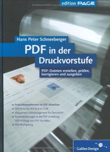 PDF in der Druckvorstufe: PDF-Dateien erstellen, prüfen, korrigieren, automatisieren und ausgeben (Galileo Design)