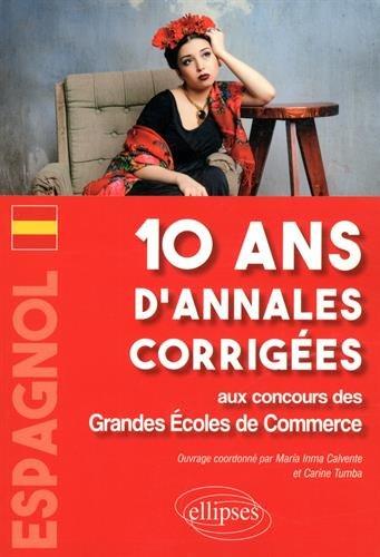 Espagnol. 10 ans d'annales corrigées aux concours des Grandes Ecoles de Commerce