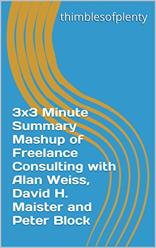 3x3-minute-summary-mashup-of-freelance-consulting-with-alan-weiss-david-h-maister-and-peter-block-th