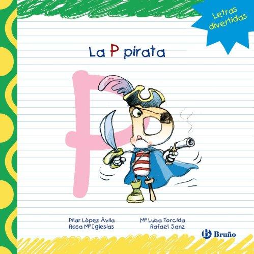 La P pirata (Castellano - A Partir De 3 Años - Libros Didácticos - Las Divertidas Aventuras De Las Letras Y Los Números)