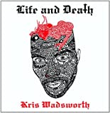 Life And Death by Kris Wadsworth