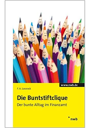 Die Buntstiftclique: Der bunte Alltag im Finanzamt.