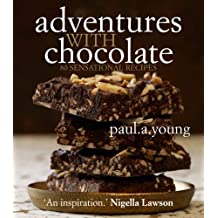Adventures with Chocolate: 80 Sensational Recipes by Paul A Young (2012-02-02)