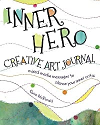 Inner Hero Creative Art Journal: Mixed Media Messages to Silence Your Inner Critic by Quinn McDonald (2013-12-19)