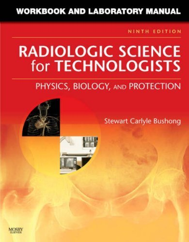Workbook and Laboratory Manual for Radiologic Science for Technologists: Physics, Biology, and Protection, 9e by Stewart C. Bushong ScD FACR FACMP (2008-04-03)