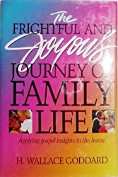 The Frightful and Joyous Journey of Family Life by H. Wallace Goddard (1997-05-31)