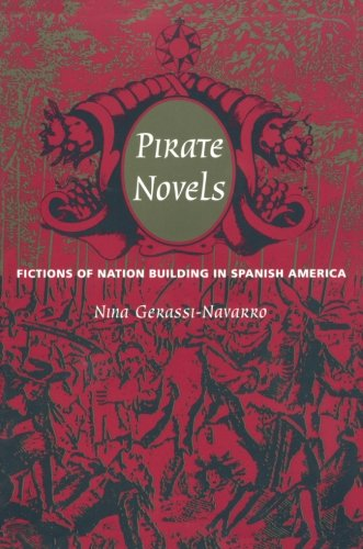 Pirate Novels: Fictions of Nation Building in Spanish America