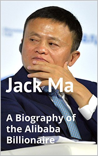 Jack Ma: A Biography of the Alibaba Billionaire