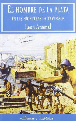 El hombre de la plata: En las fronteras de Tartessos (Histórica) por León Arsenal