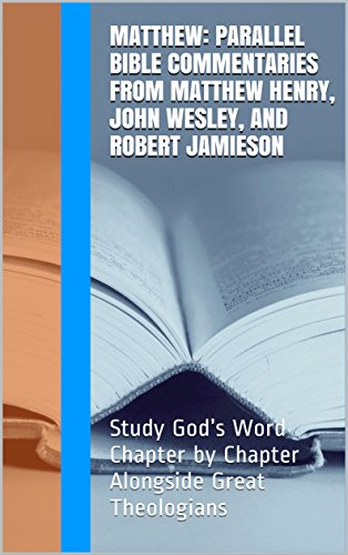 matthew-parallel-bible-commentaries-from-matthew-henry-john-wesley-and-robert-jamieson-study-gods-wo