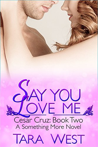 Say You Love Me (Something More Book 6) by [West, Tara]