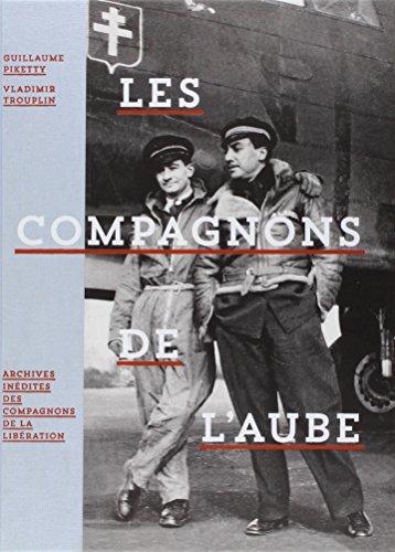 Les compagnons de l'aube : Archives inédites des compagnons de la libération par Guillaume Piketty