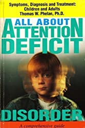 All About Attention Deficit Disorder: Symptoms, Diagnosis & Treatment: Children and Adults Reissue edition by Phelan, Thomas (1995) Paperback