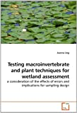 Testing macroinvertebrate and plant techniques for wetland assessment: a consideration of the effects of errors and implications for sampling design by Joanne Ling (2010-03-26)