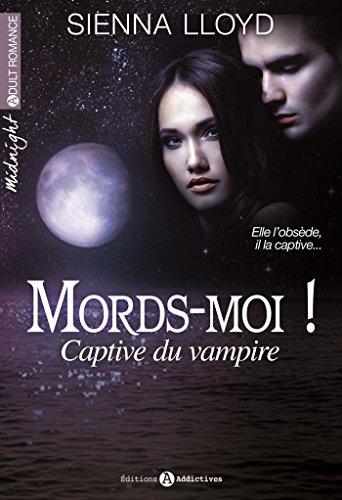 Mords-moi ! – L'intégrale: Captive du vampire