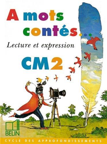 A mots contés - Lecture et expression. Livre de l'élève CM2