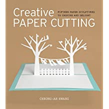 Creative Paper Cutting: Fifteen Paper Sculptures to Inspire and Delight (English Edition)