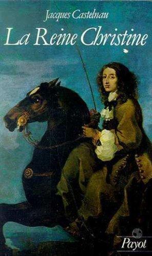 La reine Christine. 1626-1689 de Castelnau. Jacques (1986) Poche