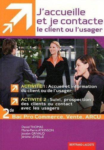J'accueille je contacte le client ou usager 2de Pro Mrcu Bac Pro commerce vente arcu de Daniel Thomas (8 avril 2011) Broché