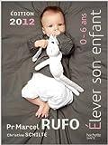 Elever son enfant (0-6 ans) 2012 de Christine Schilte,Marcel Rufo ( 11 janvier 2012 ) - Hachette Pratique; Édition édition 2012 (11 janvier 2012) - 11/01/2012