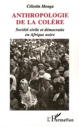 Anthropologie de la colère: Société civile et démocratie en Afrique noire