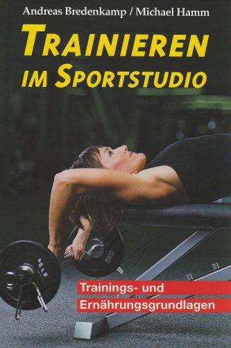 Trainieren im Sportstudio: Trainings- und Ernährungsgrundlagen für Fitness-Sportler