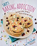 Sally's Baking Addiction: Irresistible Cookies, Cupcakes, and Desserts for Your Sweet-Tooth Fix by McKenney, Sally (2014) Hardcover