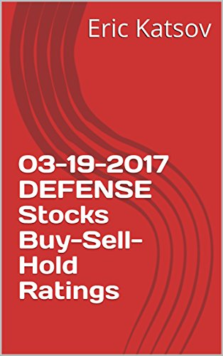 03-19-2017 DEFENSE Stocks Buy-Sell-Hold Ratings (Buy-Sell-Hold+stocks iPhone app) (English Edition)
