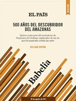 500 años del descubridor del Amazonas de [OSPINA, WILLIAM]