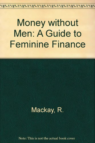 Money without Men: A Guide to Feminine Finance