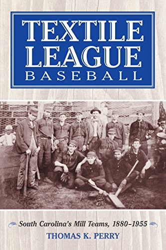 Textile League Baseball: South Carolina's Mill Teams, 1880–1955 (English Edition) por Thomas K. Perry