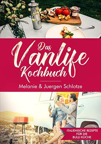Das Vanlife Kochbuch: Italienische Rezepte für die Bulli Küche - Camping Kochbuch - Italienisches Kochbuch - VW Bus Kochbuch - Wohnmobil Kochbuch - Roadtrip Kochbuch - Schnelle Gerichte für unterwegs
