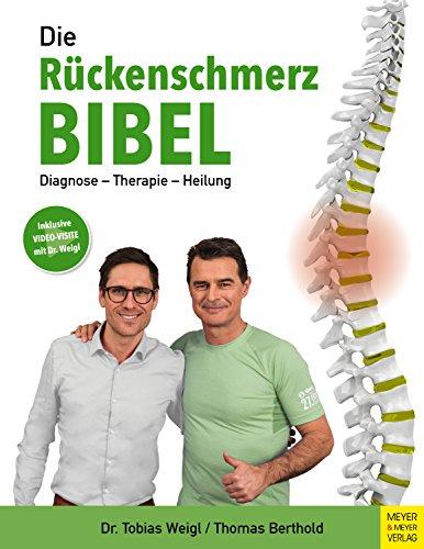 Die Rückenschmerz-Bibel: Diagnose - Therapie - Heilung -