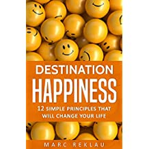 Destination Happiness: 12 Simple Principles That Will Change Your Life (English Edition)