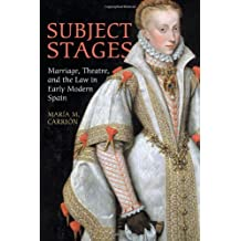 Subject Stages: Marriage, Theatre and the Law in Early Modern Spain (University of Toronto Romance Series)