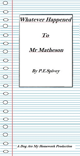 Whatever Happened To Mr Matheson By Paul Spivey: What ever happened to Mr Matheson By Paul Spivey