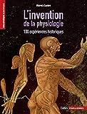 L'invention de la physiologie - 100 expériences historiques