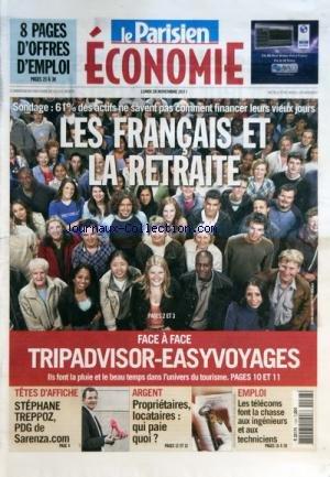 PARISIEN ECONOMIE (LE) du 28/11/2011 - LES FRANCAIS ET LA RETRAITE - FACE A FACE / TRIPADVISOR - EASYVOYAGES - STEPHANE TREPPOZ - PDG DE SARENZA.COM - ARGENT / PROPRIETAIRES - LOCATAIRES / QUI PAIE QUOI - LES TELECOMS FONT LA CHASSE AUX INGENIEURS ET AUX TECHNICIENS