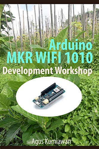 Arduino MKR WIFI 1010 Development Workshop (English Edition) por Agus Kurniawan