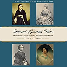 Lincoln's Generals' Wives: Four Women Who Influenced the Civil War - for Better and for Worse