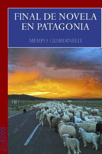 Libro ambientado en la Patagonia: Final de novela en Patagonia de Mempo Giardinelli