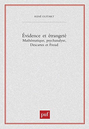 Evidence et étrangeté. : Mathématique, psychanalyse, Descartes et Freud