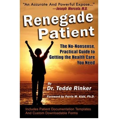 renegade-patient-the-no-nonsense-practical-guide-to-getting-the-health-care-you-need-by-rinker-do-te