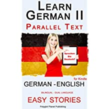 Learn German II: Parallel Text - Easy Stories (English - German), Dual Language - Bilingual (Learning German with Parallel Text Book 2) (English Edition)