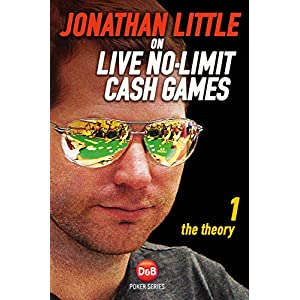 Jonathan Little on Live No-Limit Cash Games, Volume 1: The Theory (English Edition)